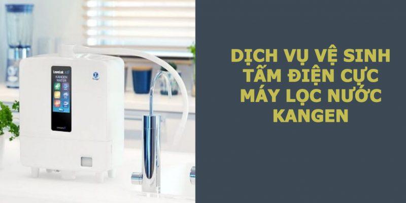 dịch vụ vệ sinh tấm điện cực máy lọc nước Kangen