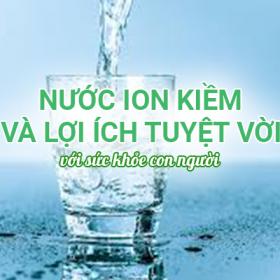 Nước ion kiềm là gì? Lợi ích của nước ion kiềm